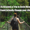 25 Reasons a Trip to Costa Rica Could Actually Change your Life